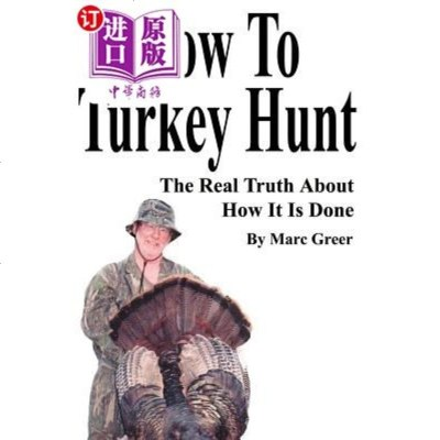 【中商海外直订】How to Turkey Hunt: The Real Truth about How It ..